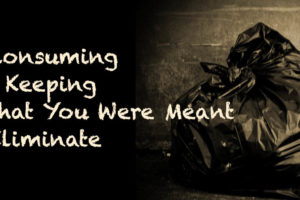 Stop Consuming What You Were Meant to Eliminate