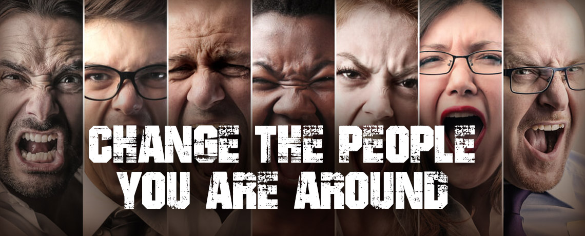 Change the People You Are Around