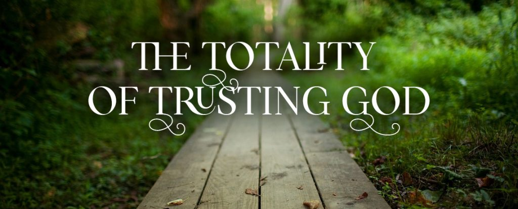 Totality of Trusting God