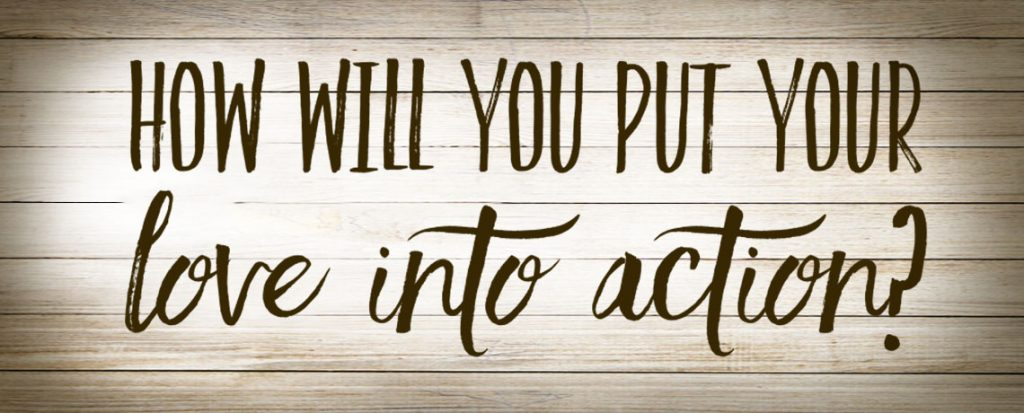 How Will You Put Your Love Into Action?