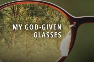 My God-given Glasses