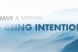 I have a vision of being intentional